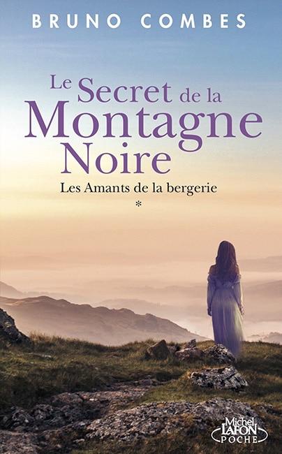 Roman Bruno Combes - Le secret de la Montagne Noire: Les amants de la bergerie (Tome 1)