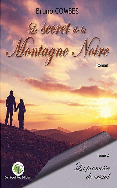 Roman Bruno Combes - Le secret de la Montagne Noire: La promesse de cristal (Tome 2)